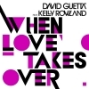 When Love Takes Over ft Kelly Rowland