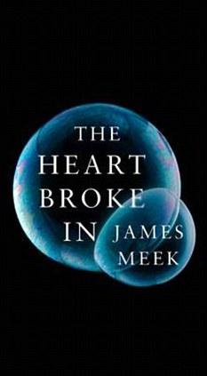 The Heart Broke In by James Meek