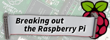 Breaking out the Raspberry Pi