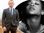 You Da One! Daniel Craig thinks Rihanna would make a good Bond girl...because 'she's dirtier'