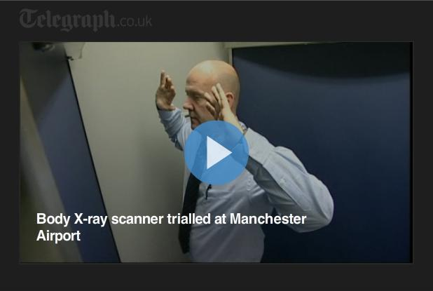 Video Body X-ray scanner trialled at Manchester Airport - The Telegraph 13 Oct 2009
