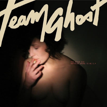New Release: Team Ghost: <i>You Never Did Anything Wrong to Me</i> EP
