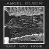 Angel Olsen • Half Way Home
