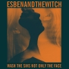 Esben & The Witch • Wash The Sins Not Only The Face