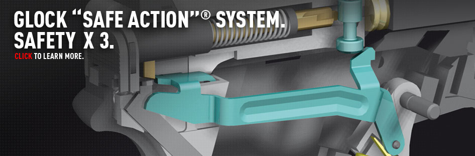 "GLOCK ""Safe Action""® System. Safety x 3. Click to learn more."