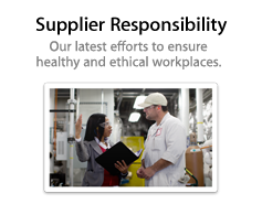 Supplier Responsibility. Our latest efforts to ensure healthy and ethical workplaces.