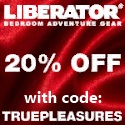 Save 20% at Liberator with Coupon Code: TRUEPLEASURES