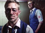 How Hollywood's most handsome face was turned into a bloody and beaten mess: First look at Ryan Gosling in Only God Forgives