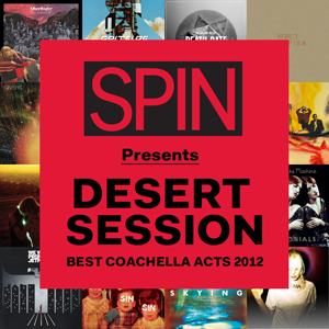 SPIN Presents Desert Session - Best Coachella Acts 2012