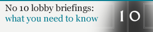 No 10 Lobby Briefings - what you need to know