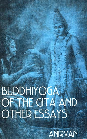 Buddhiyoga of the Gita and other Essays