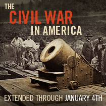 THE CIVIL WAR IN AMERICA Extended through Jan. 4