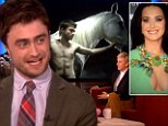 Harry Potter spills: Daniel Radcliffe admits he's 'comfortable getting naked' and confesses to a crush on Katy Perry