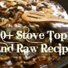 40 Stovetop and Raw Recipes