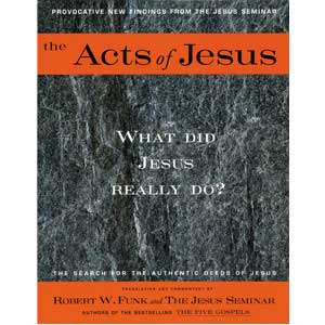 The Acts of Jesus: The Search for the Authentic Deeds of Jesus (a Jesus Seminar publication)