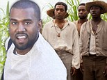 'I'm mentally three years old!' Kanye West on those rants... and how his struggle to move into fashion design compares to the lead character's plight in 12 Years A Slave