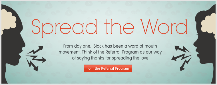 From day one, iStockphoto's been a word of mouth movement. Think of the Referral Program as our way of saying thanks for spreading the love.