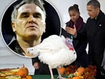 'Ignore the abysmal example set by Obama': Animal rights advocate Morrissey lashes out at the US President over 'embarrassingly stupid White House turkey pardon'
