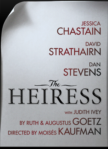 The Heiress, Jessica Chastain, David Strathairn, Dan Stevens, By Ruth & Augustus Goetz, Directed By Moises Kaufman