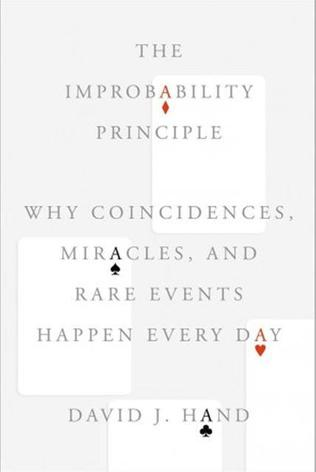 <span class=&quot;cutline_leadin&quot;>THE IMPROBABILITY PRINCIPLE: </span>Why Coincidences, Miracles, and Rare Events Happen Every Day. David J. Hand. Scientific. American/Farrar Straus and Giroux. 269 pages. $27.