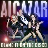 Alcazar - Blame It On the Disco bild