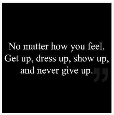no matter how you feel.