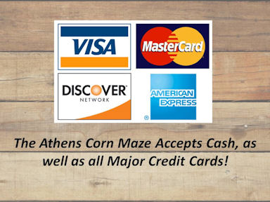 We accept all Major Credit Cards - The Athens Corn Maze!