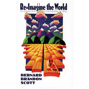 Re-Imagine the World: An Introduction to the Parables of Jesus by Bernard Brandon Scott