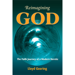 Reimagining God: The Faith Journey of a Modern Heretic, by Lloyd Geering