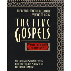 The Five Gospels: The Search for the Authentic Words of Jesus (a Jesus Seminar publication)
