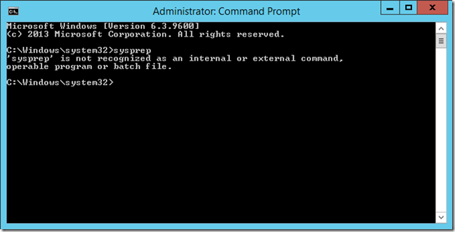 sysprep is not recognized as an internal or external command, operable program or batch file.