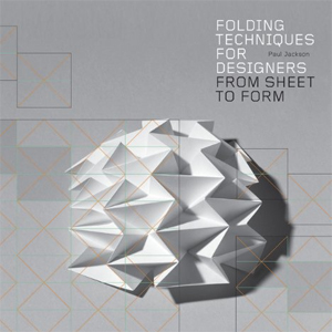 Folding Techniques for Designers: From Sheet to Form By Paul Jackson