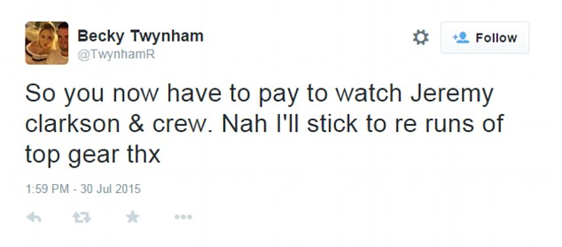 Turned off: One of the many unimpressed fans of the show was Becky Twynham, who tweeted: 'So you now have to pay to watch Jeremy Clarkson and crew. Nah, I'll stick to reruns of Top Gear, thanks'