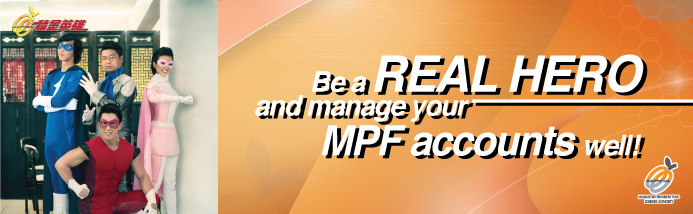 Be a real hero and manage your MPF accounts well!