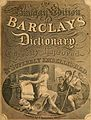 Barclay's Universal dictionary; containing an explanation of difficult words and technical terms, in all faculties and professions Also a pronouncing dictionary The origin of each word An epitome of (14763735035).jpg