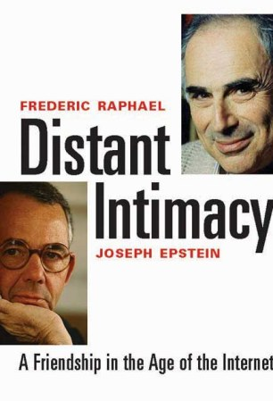 Distant Intimacy - A Friendship in the Age of the Internet by Frederic Raphael and Joseph Epstein