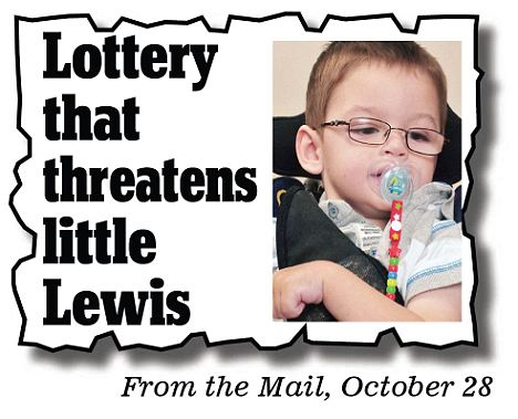 The lottery that threatens little Lewis, from the Mail, October 28
