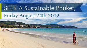 SEEK a sustainable Phuket, Friday August 24th 2012