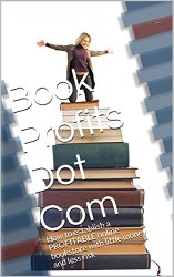 Book Profits Dot Com: How to establish a PROFITABLE online bookstore with little money and less risk