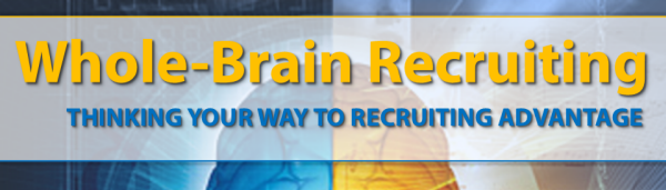 BROWN BAG RECRUITER: Whole-Brain Recruiting - Thinking your way to Recruiting Advantage