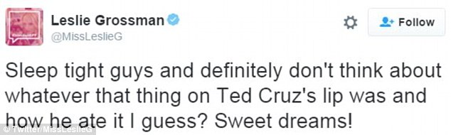 Sweet dreams: Actress Leslie Grossman wrote; 'Sleep tight guys and definitely don't think about whatever that thing on Ted Cruz's lip was and how he ate it I guess?'