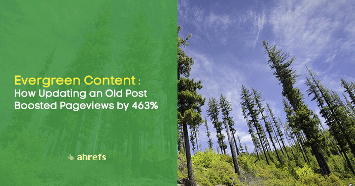 Evergreen Content: How Updating An Old Post Boosted Pageviews by 468%