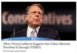NRA Wayne Pierre thinks there should only be ONE Token Minority President