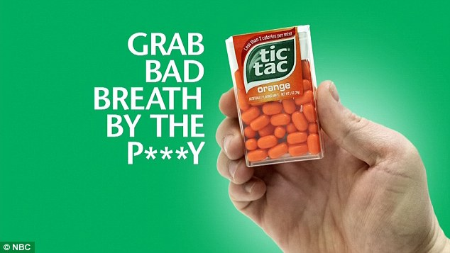 Good slogan: They then made fun of Tic-Tac getting drawn into the whole debacle by running a fake advert for the mint that read: 'Grab bad breath by the p***y.'