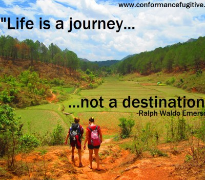 """Life is a journey, not a destination"""