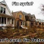 How Can America Fix Syria, When Can't Even Fix Our Own Damned Cities?