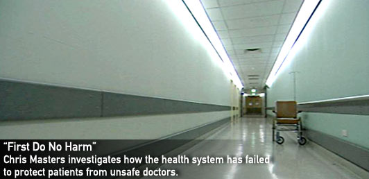 Chris Masters investigates how the health system has failed to protect patients from unsafe doctors.