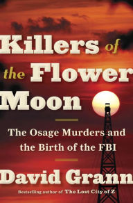 Title: Killers of the Flower Moon: The Osage Murders and the Birth of the FBI, Author: David Grann