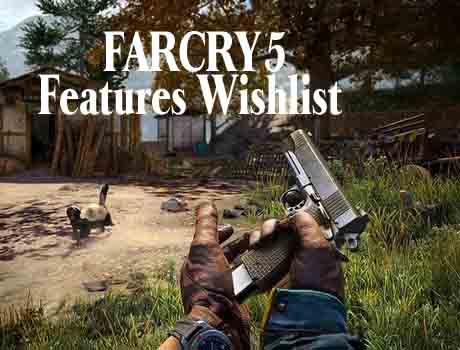 Far Cry 5 Wishlist Features