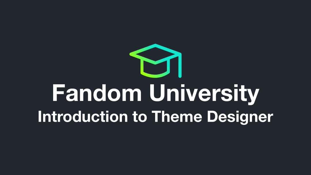 Fandom University - Introduction to Theme Designer
